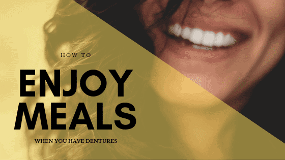 7 Tips to Enjoy Meals When You Have Dentures