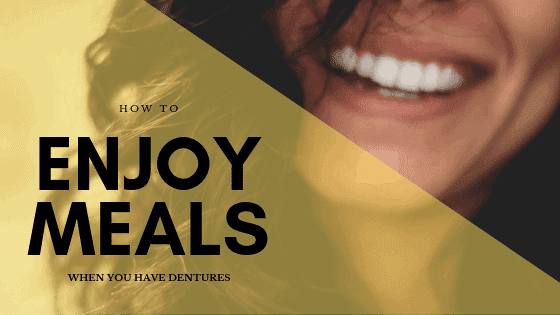 how to enjoy meals when you have dentures